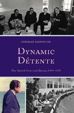 Cover: Stephan Kieninger: Dynamic Detente: he United States and Europe, 1964-1975 (Lanham, MD: Lexington Books 2016)