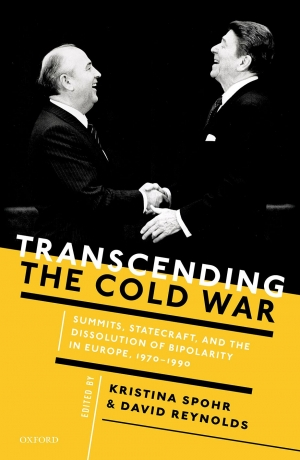 Cover: Kristina Spohr/David Reynolds (Eds.): Transcending the Cold War. Summits, Statecraft, and the Dissolution of Bipolarity in Europe 1970–1990 (Oxford University Press 2016)