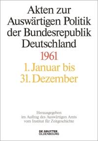Cover: Akten zur Auswärtigen Politik der Bundesrepublik Deutschland, Band 1961