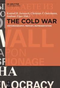 Cover: Konrad Jarausch/Christian Ostermann/Andreas Etges (Eds.): The Cold War. Historiography, Memory, Representation (DeGruyter Oldenburg 2017)
